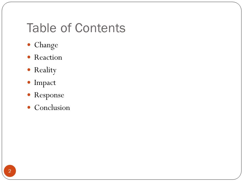 Table of Contents Change Reaction Reality Impact Response Conclusion 2