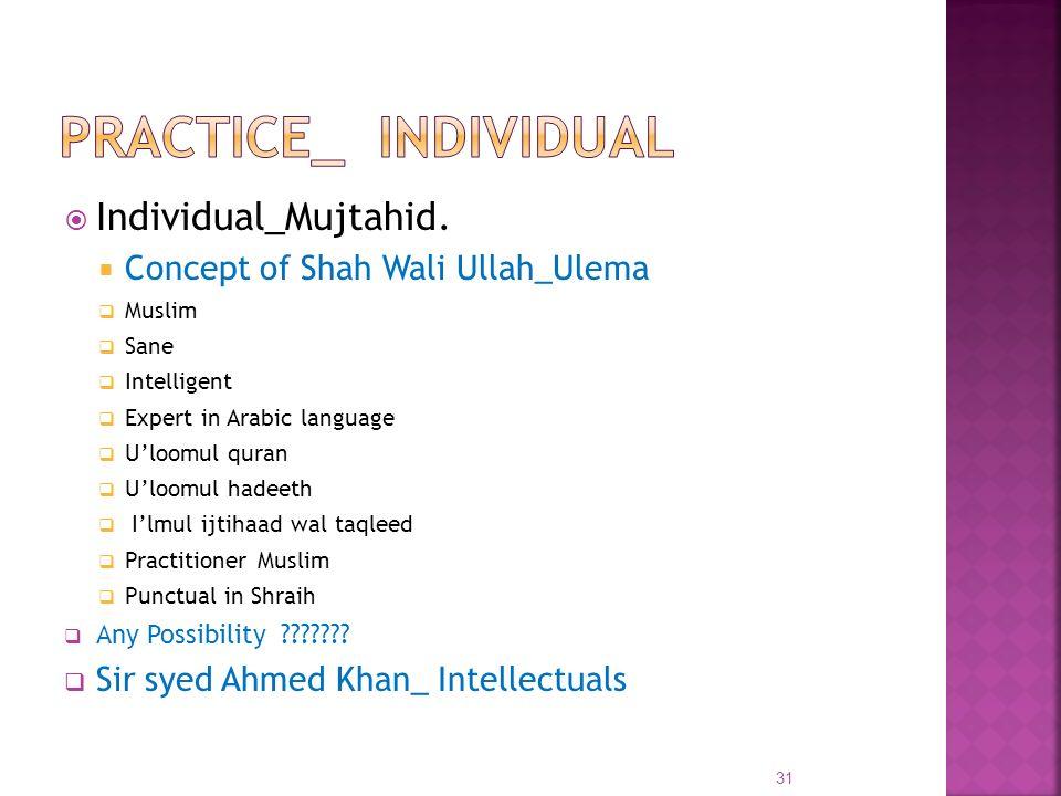 Individual_Mujtahid. Concept of Shah Wali Ullah_Ulema Muslim Sane Intelligent Expert in Arabic language Uloomul quran Uloomul hadeeth Ilmul ijtihaad w