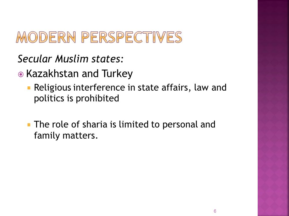 Secular Muslim states: Kazakhstan and Turkey Religious interference in state affairs, law and politics is prohibited The role of sharia is limited to