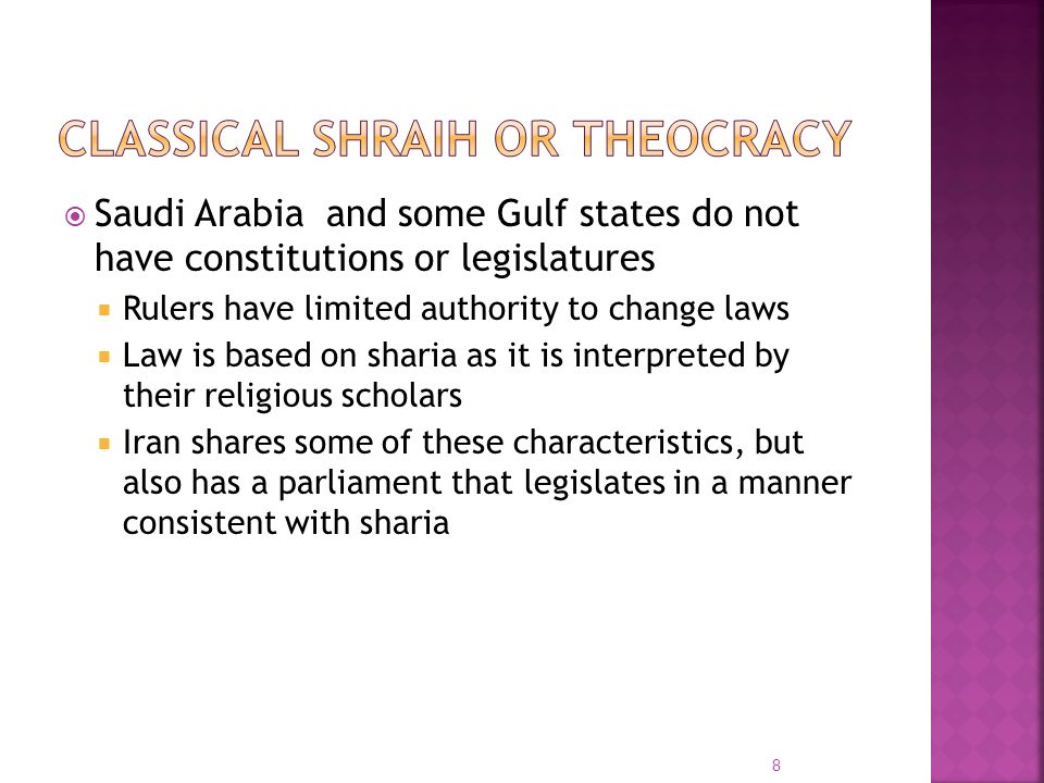 Saudi Arabia and some Gulf states do not have constitutions or legislatures Rulers have limited authority to change laws Law is based on sharia as it