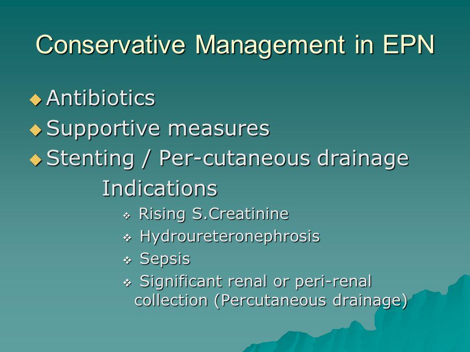 Conservative Management in EPN Antibiotics Antibiotics Supportive measures Supportive measures Stenting / Per-cutaneous drainage Stenting / Per-cutane