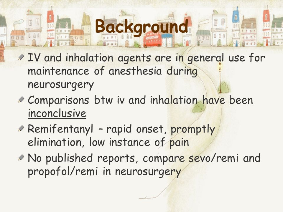 Background IV and inhalation agents are in general use for maintenance of anesthesia during neurosurgery Comparisons btw iv and inhalation have been i