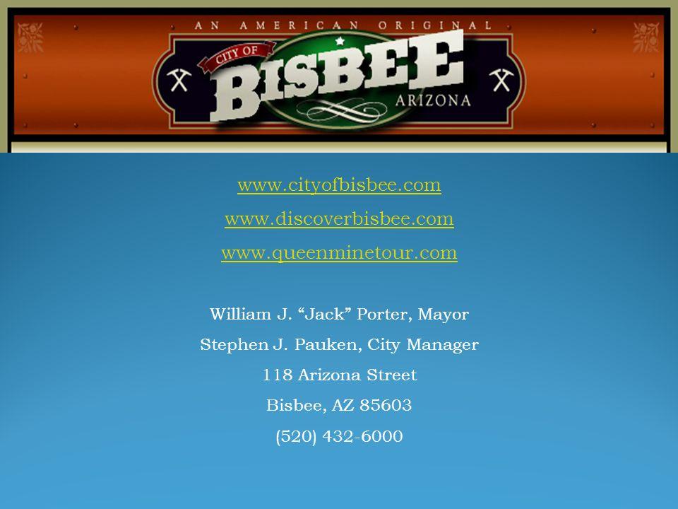 www.cityofbisbee.com www.discoverbisbee.com www.queenminetour.com William J. Jack Porter, Mayor Stephen J. Pauken, City Manager 118 Arizona Street Bis