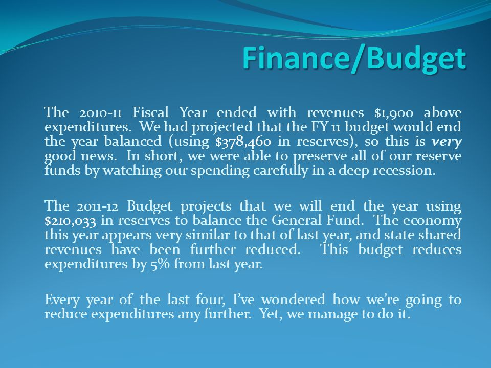Finance/Budget The 2010-11 Fiscal Year ended with revenues $1,900 above expenditures.