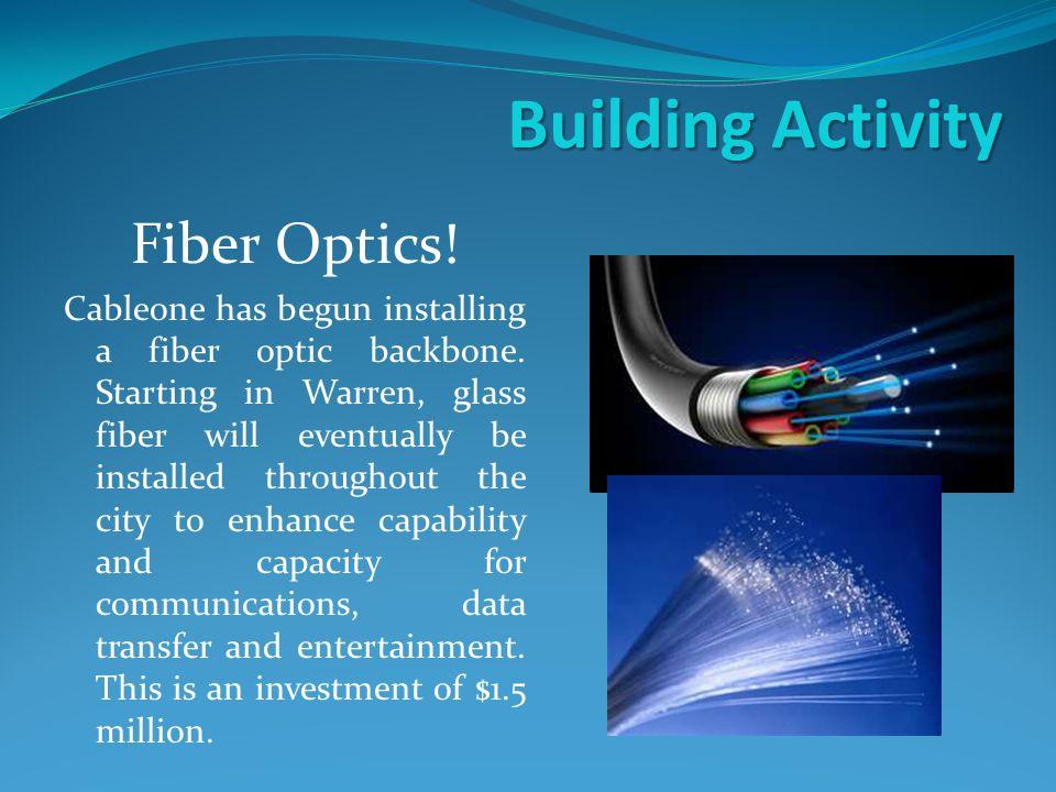 Building Activity Fiber Optics! Cableone has begun installing a fiber optic backbone. Starting in Warren, glass fiber will eventually be installed thr