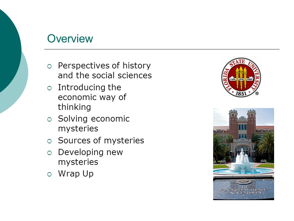 Overview Perspectives of history and the social sciences Introducing the economic way of thinking Solving economic mysteries Sources of mysteries Developing new mysteries Wrap Up