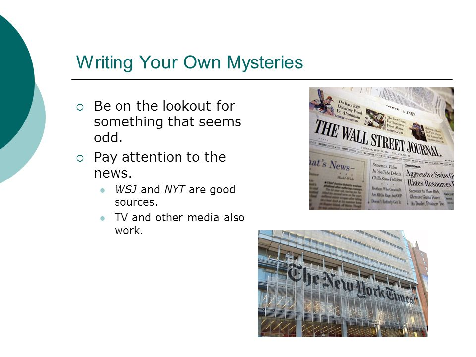 Writing Your Own Mysteries Be on the lookout for something that seems odd.