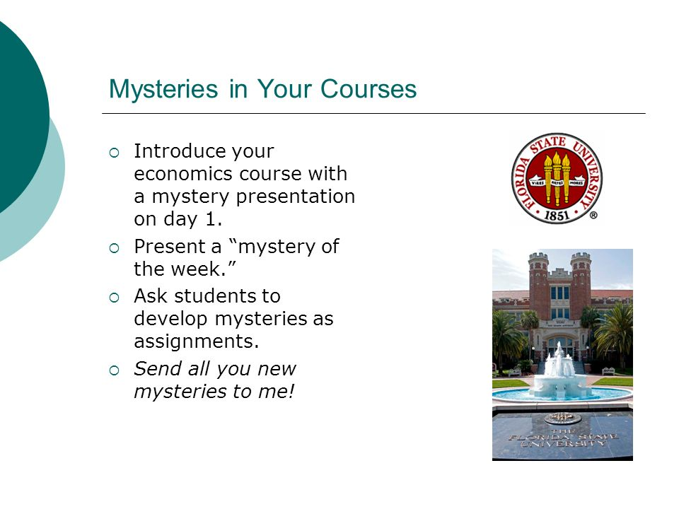 Mysteries in Your Courses Introduce your economics course with a mystery presentation on day 1.