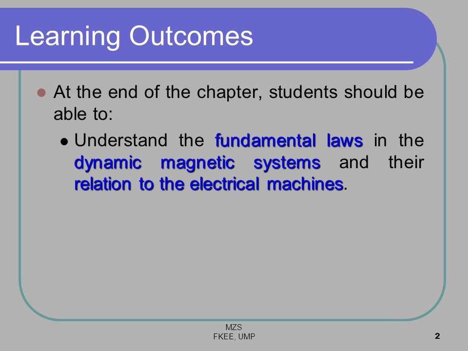 MZS FKEE, UMP2 Learning Outcomes At the end of the chapter, students should be able to: fundamental laws dynamic magnetic systems relation to the elec
