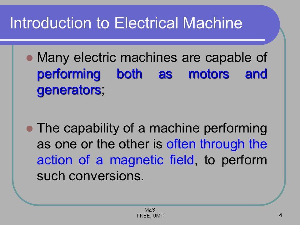 MZS FKEE, UMP4 Introduction to Electrical Machine performing both as motors and generators Many electric machines are capable of performing both as mo