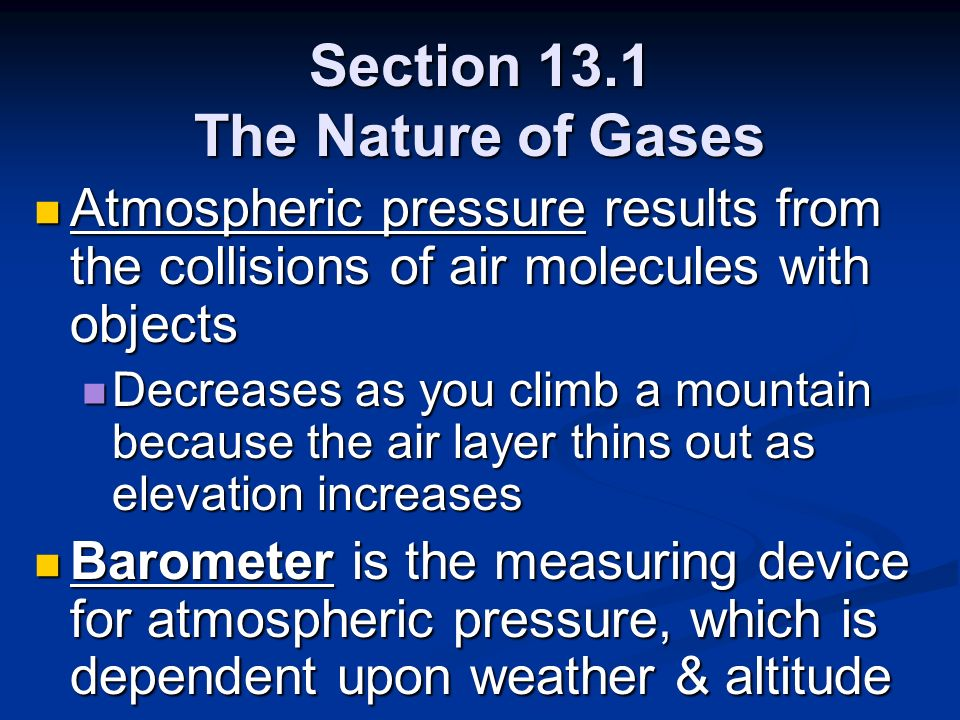 Section 13.1 The Nature of Gases Atmospheric pressure results from the collisions of air molecules with objects Atmospheric pressure results from the