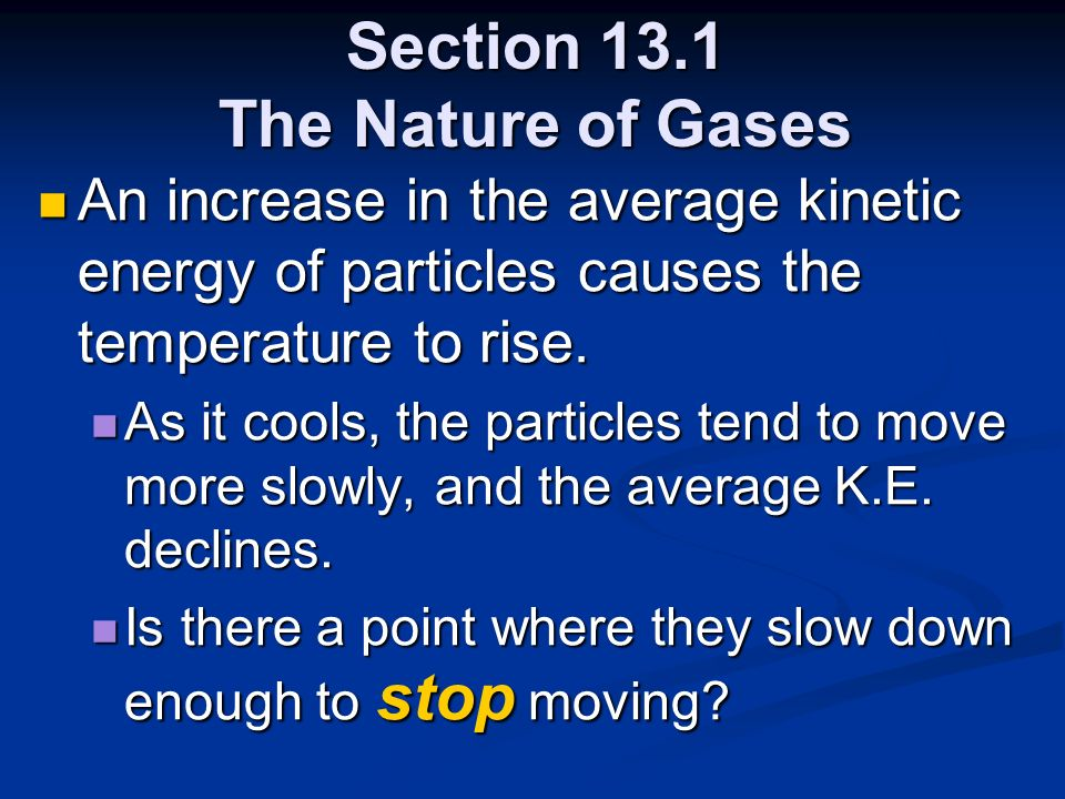 Section 13.1 The Nature of Gases An increase in the average kinetic energy of particles causes the temperature to rise. An increase in the average kin