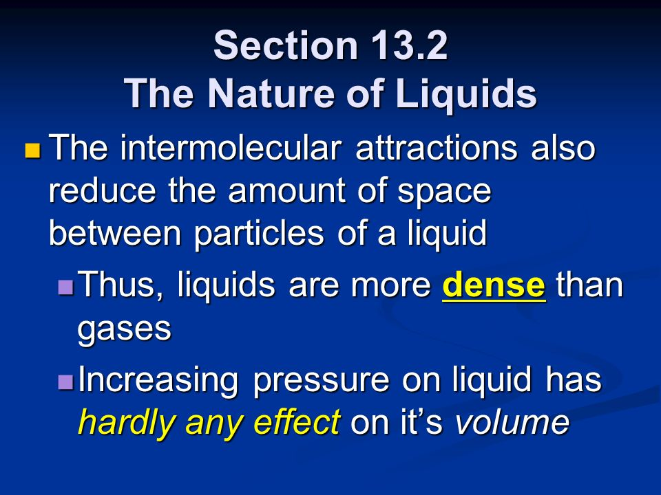 Section 13.2 The Nature of Liquids The intermolecular attractions also reduce the amount of space between particles of a liquid The intermolecular att