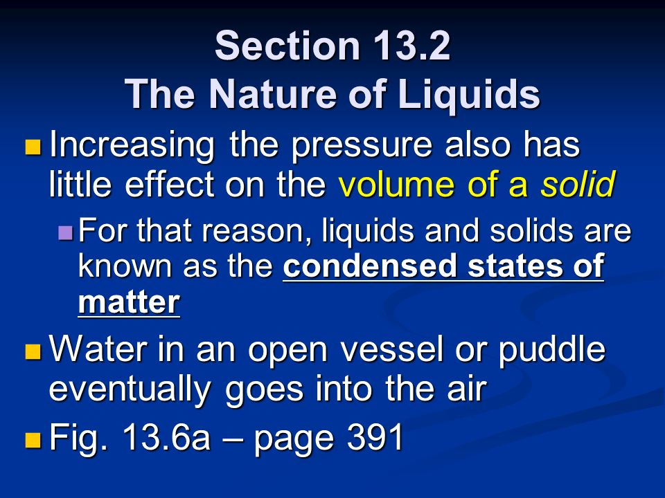 Section 13.2 The Nature of Liquids Increasing the pressure also has little effect on the volume of a solid Increasing the pressure also has little eff