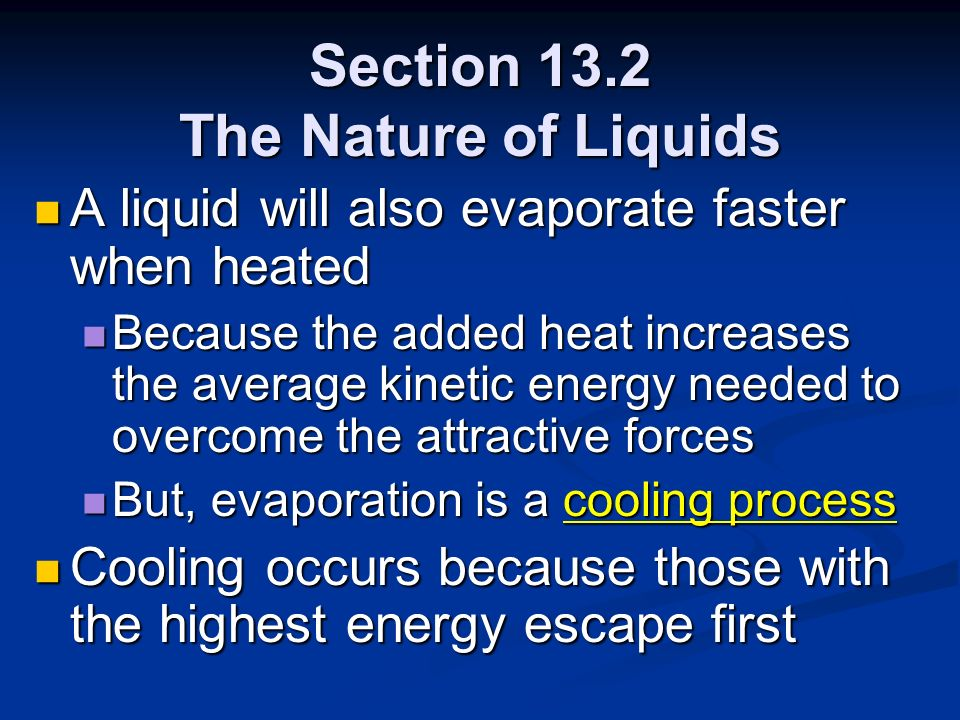 Section 13.2 The Nature of Liquids A liquid will also evaporate faster when heated A liquid will also evaporate faster when heated Because the added h