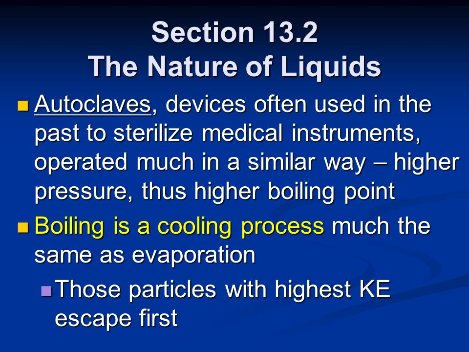 Section 13.2 The Nature of Liquids Autoclaves, devices often used in the past to sterilize medical instruments, operated much in a similar way – highe