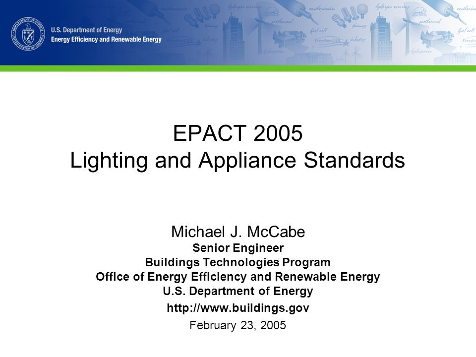 EPACT 2005 Lighting and Appliance Standards Michael J.