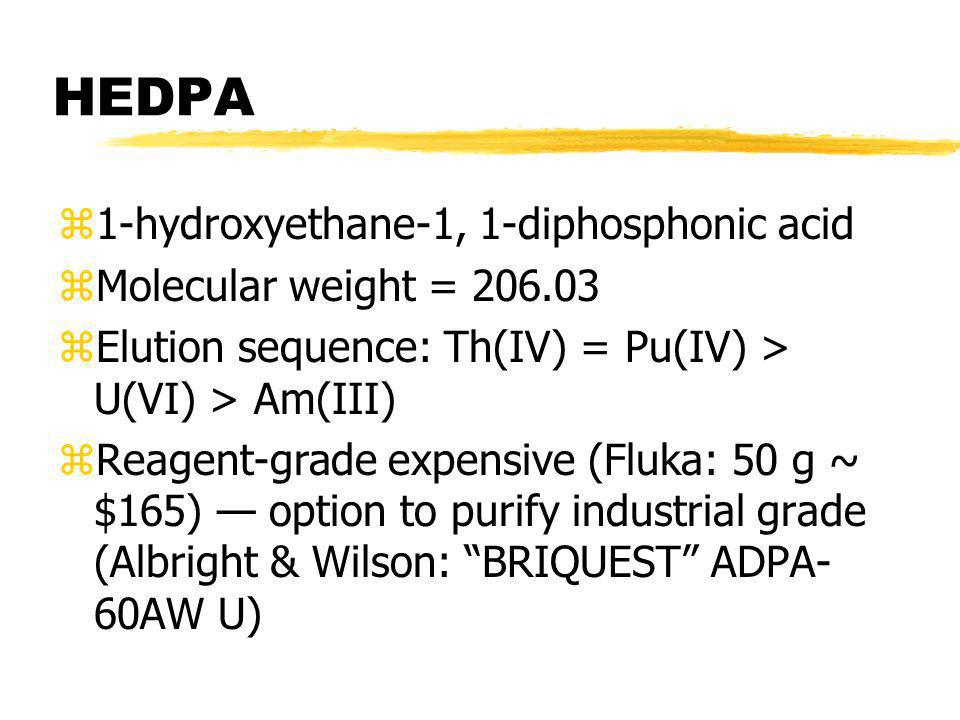 HEDPA z1-hydroxyethane-1, 1-diphosphonic acid zMolecular weight = 206.03 zElution sequence: Th(IV) = Pu(IV) > U(VI) > Am(III) zReagent-grade expensive