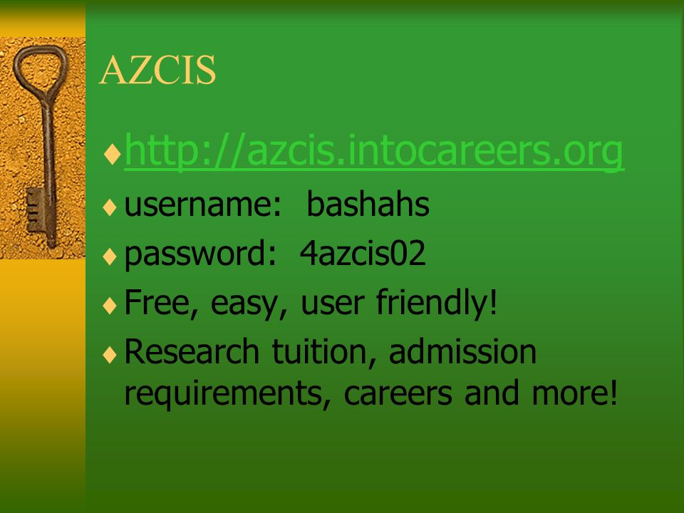 AZCIS http://azcis.intocareers.org username: bashahs password: 4azcis02 Free, easy, user friendly.