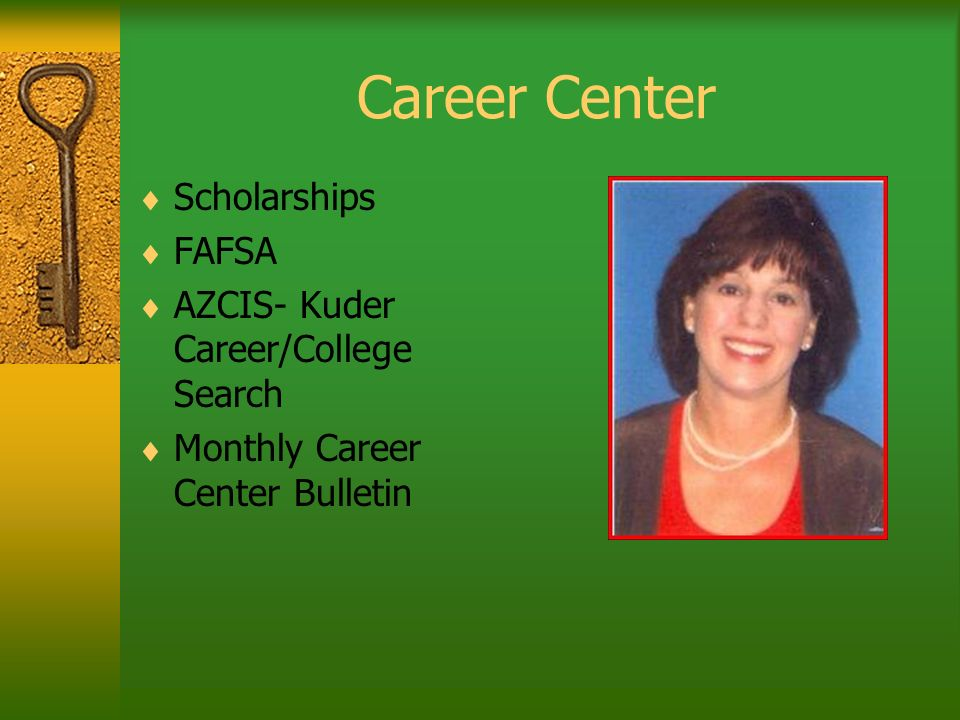 Career Center Scholarships FAFSA AZCIS- Kuder Career/College Search Monthly Career Center Bulletin