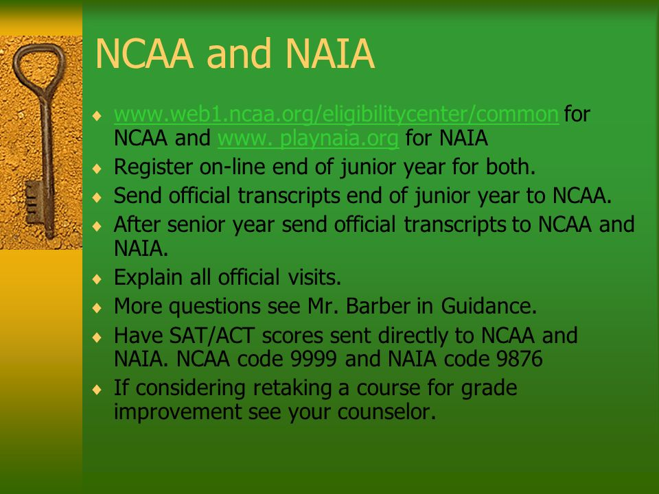 NCAA and NAIA www.web1.ncaa.org/eligibilitycenter/common for NCAA and www. playnaia.org for NAIA www.web1.ncaa.org/eligibilitycenter/common Register o