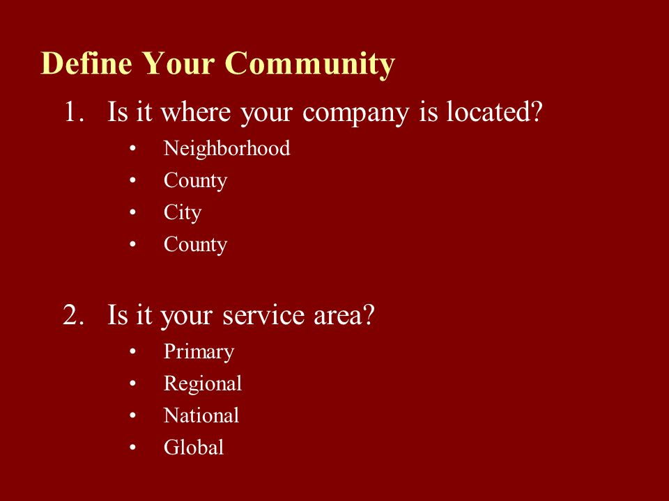 Define Your Community 1.Is it where your company is located.