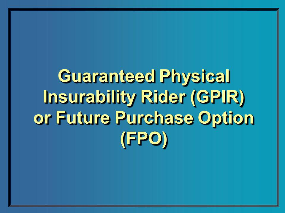 Guaranteed Physical Insurability Rider (GPIR) or Future Purchase Option (FPO)