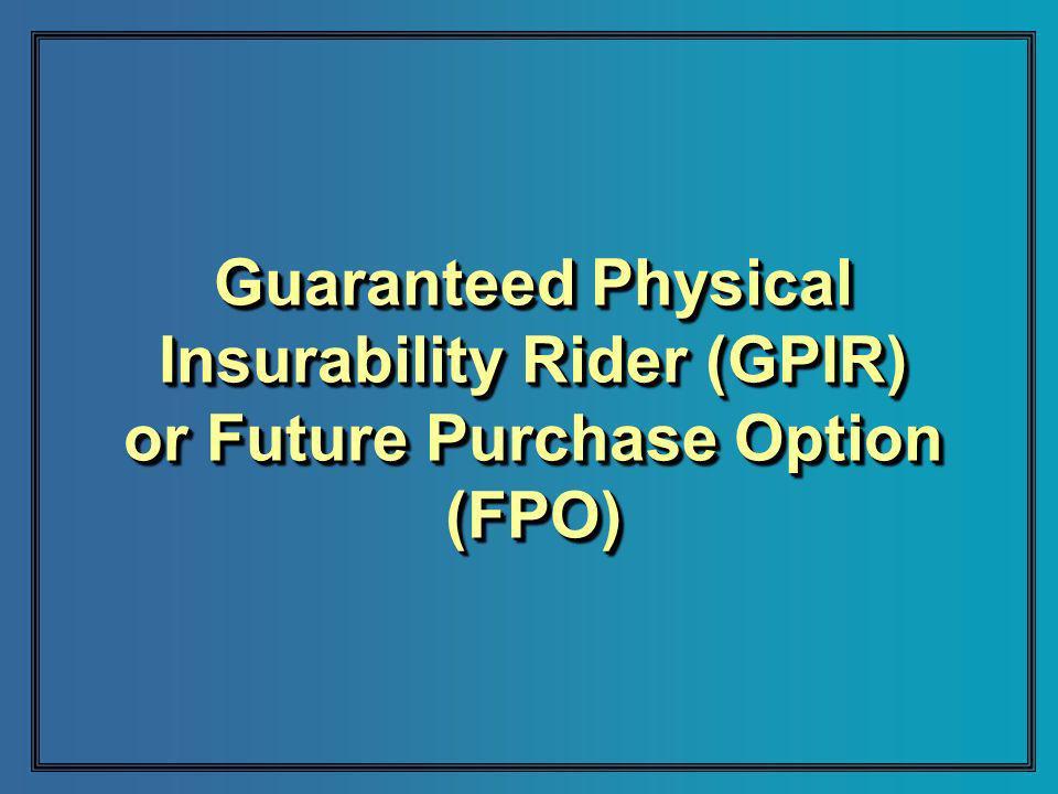 Guaranteed Physical Insurability Rider (GPIR) or Future Purchase Option (FPO)