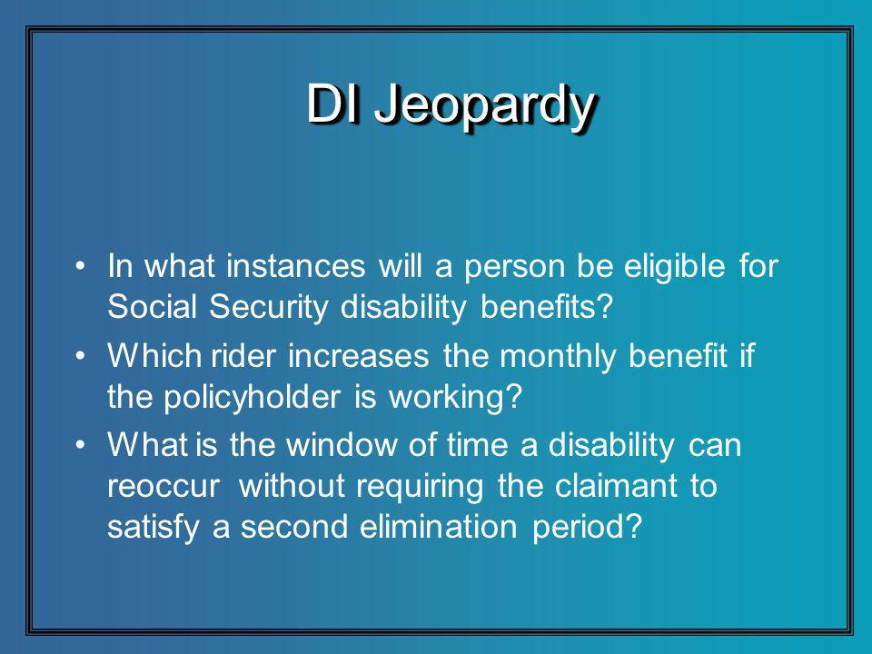DI Jeopardy In what instances will a person be eligible for Social Security disability benefits.