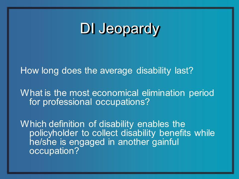 DI Jeopardy How long does the average disability last? What is the most economical elimination period for professional occupations? Which definition o