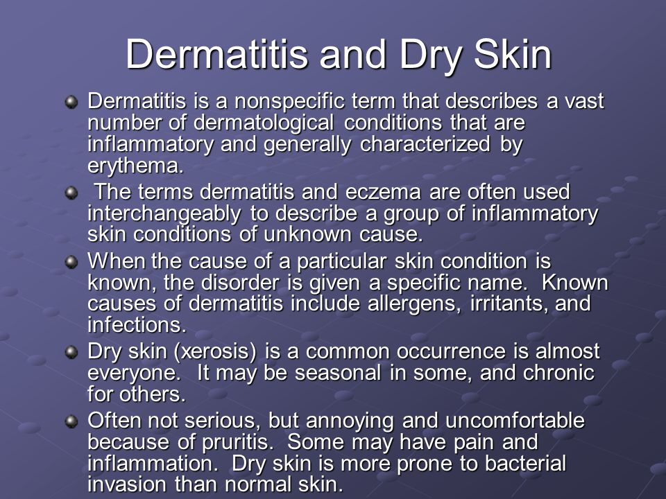 Dermatitis and Dry Skin Dermatitis is a nonspecific term that describes a vast number of dermatological conditions that are inflammatory and generally