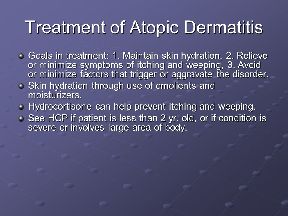 Treatment of Atopic Dermatitis Goals in treatment: 1. Maintain skin hydration, 2. Relieve or minimize symptoms of itching and weeping, 3. Avoid or min