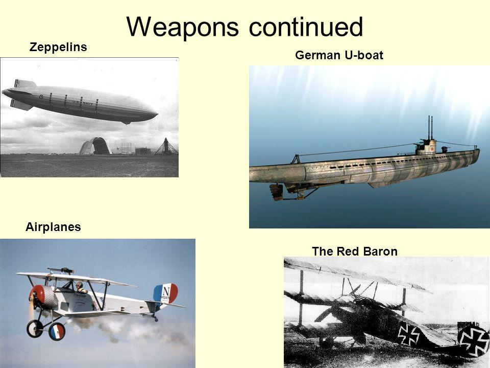 Weapons continued Zeppelins Airplanes German U-boat The Red Baron