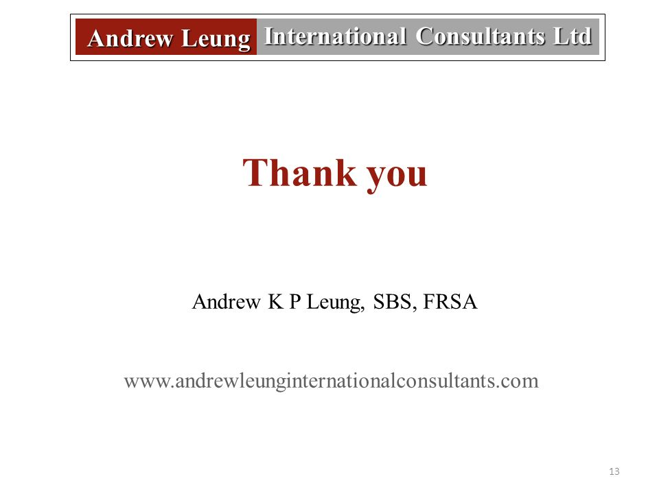 13 Andrew Leung International Consultants Ltd Thank you Andrew K P Leung, SBS, FRSA www.andrewleunginternationalconsultants.com