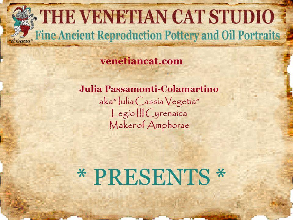 * PRESENTS * Julia Passamonti-Colamartino aka Iulia Cassia Vegetia Legio III Cyrenaica Maker of Amphorae venetiancat.com