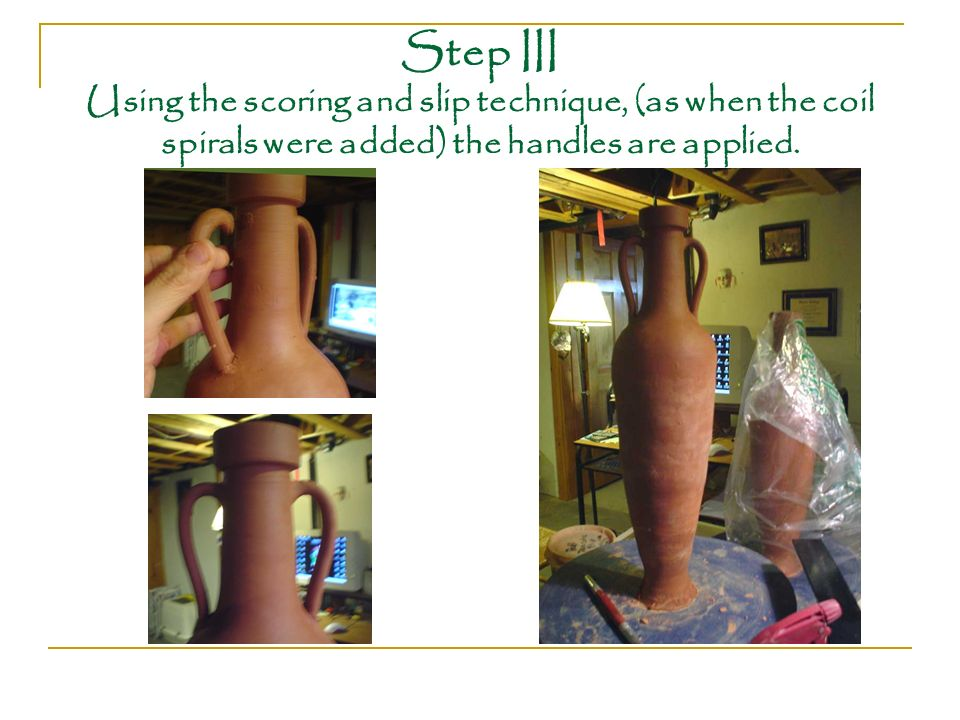 Step III Using the scoring and slip technique, (as when the coil spirals were added) the handles are applied.