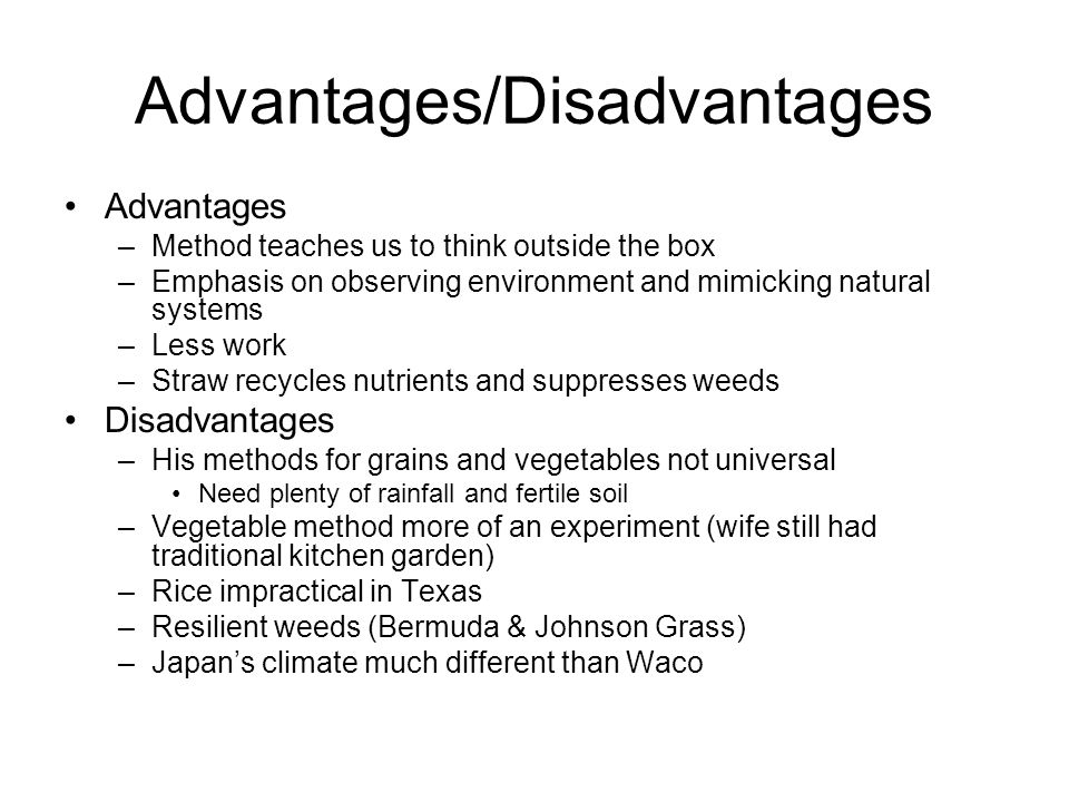 Advantages/Disadvantages Advantages –Method teaches us to think outside the box –Emphasis on observing environment and mimicking natural systems –Less