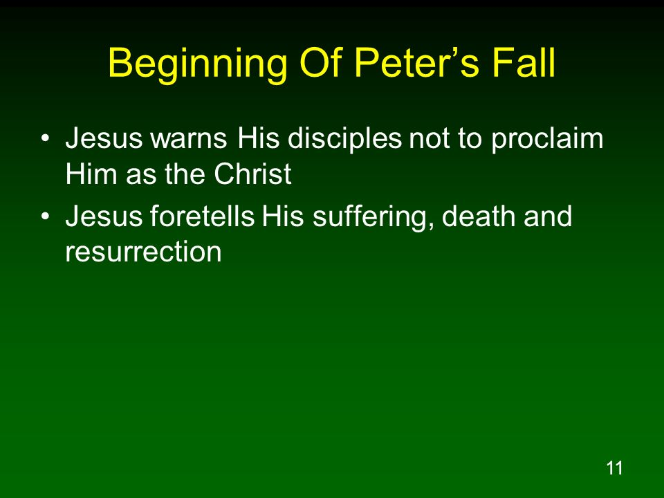 11 Beginning Of Peters Fall Jesus warns His disciples not to proclaim Him as the Christ Jesus foretells His suffering, death and resurrection