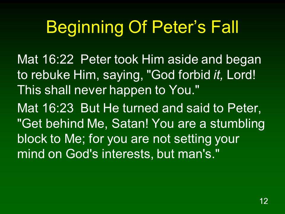 12 Beginning Of Peters Fall Mat 16:22 Peter took Him aside and began to rebuke Him, saying,