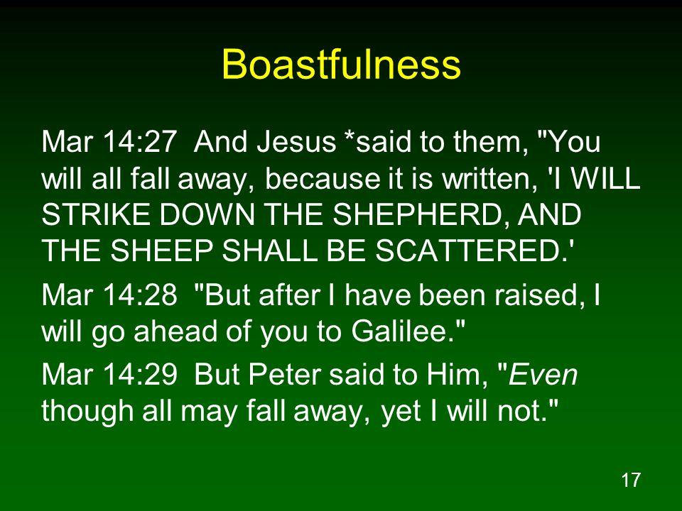 17 Boastfulness Mar 14:27 And Jesus *said to them,