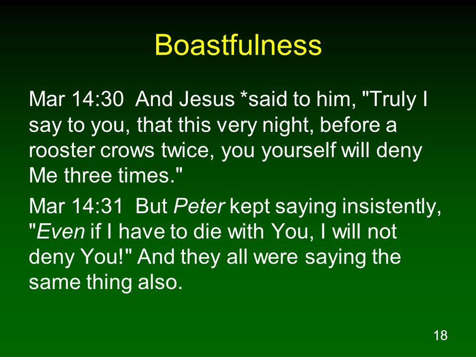 18 Boastfulness Mar 14:30 And Jesus *said to him,