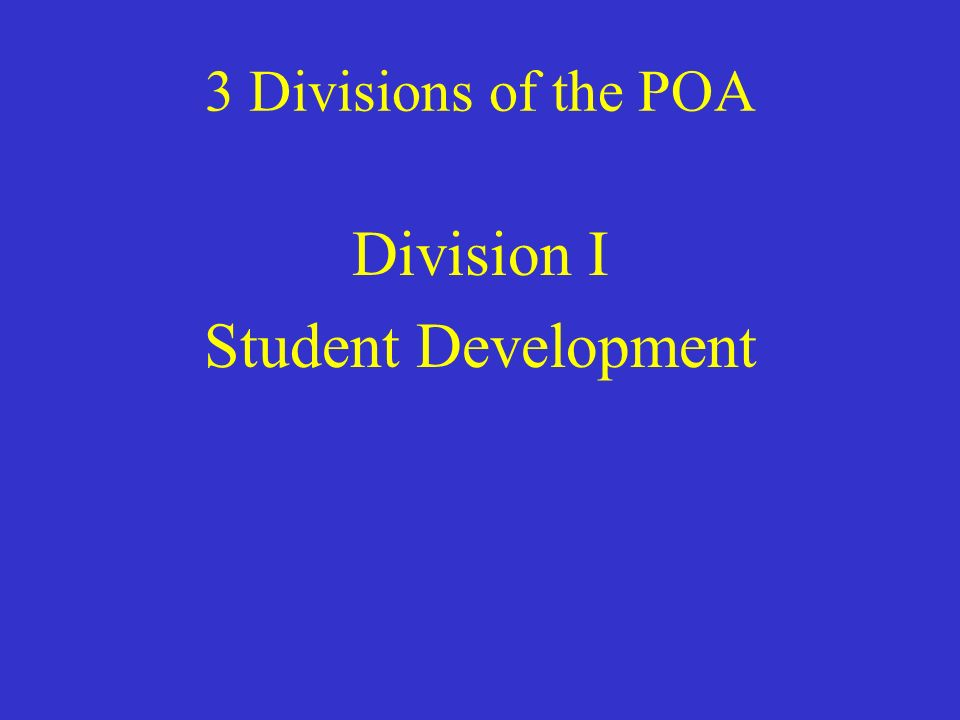 3 Divisions of the POA Division I Student Development