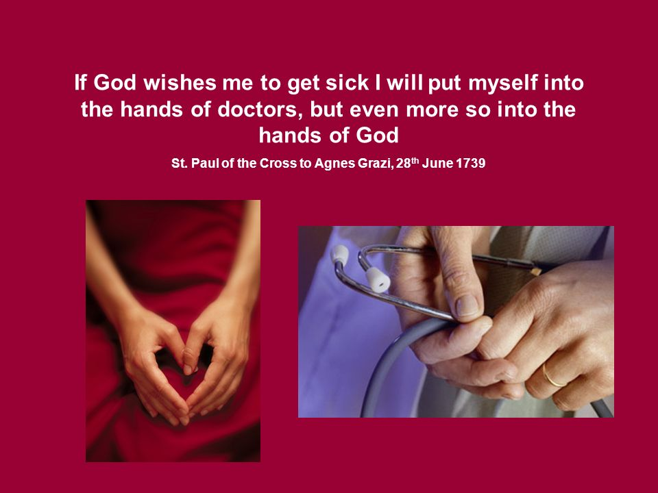 If God wishes me to get sick I will put myself into the hands of doctors, but even more so into the hands of God St.