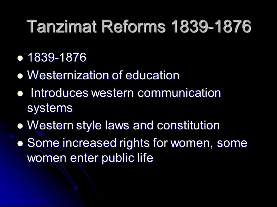 Tanzimat Reforms 1839-1876 1839-1876 1839-1876 Westernization of education Westernization of education Introduces western communication systems Introd