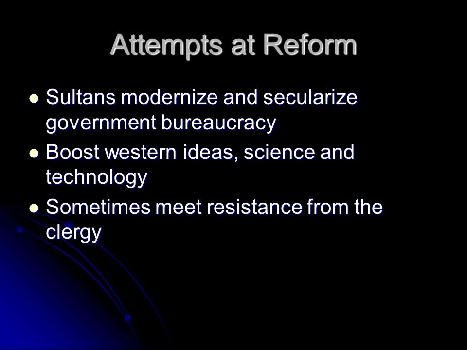 Attempts at Reform Sultans modernize and secularize government bureaucracy Sultans modernize and secularize government bureaucracy Boost western ideas