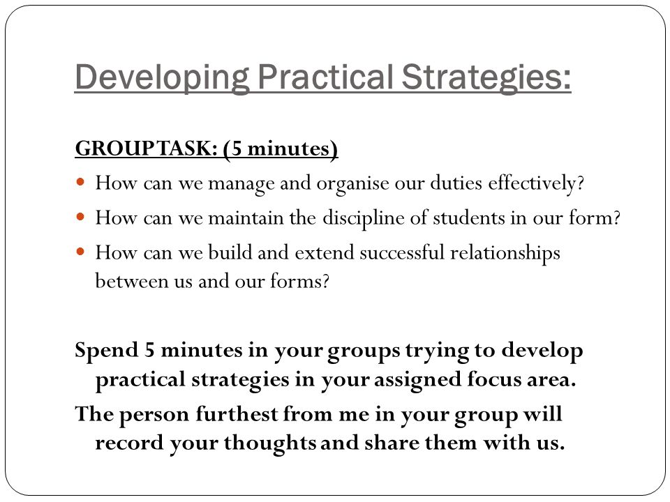 Developing Practical Strategies: GROUP TASK: (5 minutes) How can we manage and organise our duties effectively? How can we maintain the discipline of