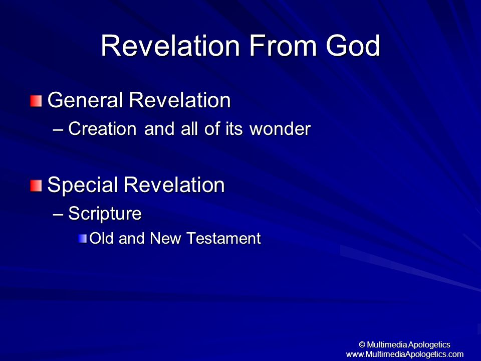 © Multimedia Apologetics www.MultimediaApologetics.com Revelation From God General Revelation –Creation and all of its wonder Special Revelation –Scri