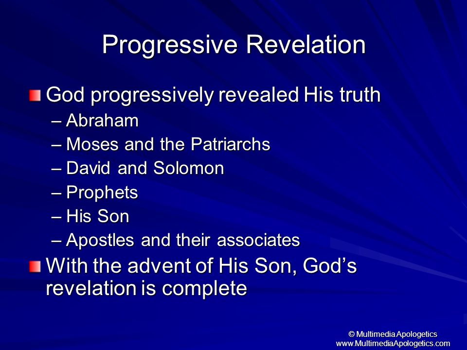 © Multimedia Apologetics www.MultimediaApologetics.com Progressive Revelation God progressively revealed His truth –Abraham –Moses and the Patriarchs