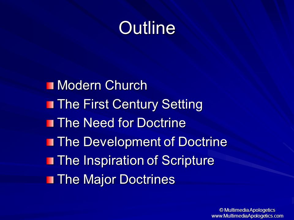 © Multimedia Apologetics www.MultimediaApologetics.com Outline Modern Church The First Century Setting The Need for Doctrine The Development of Doctri