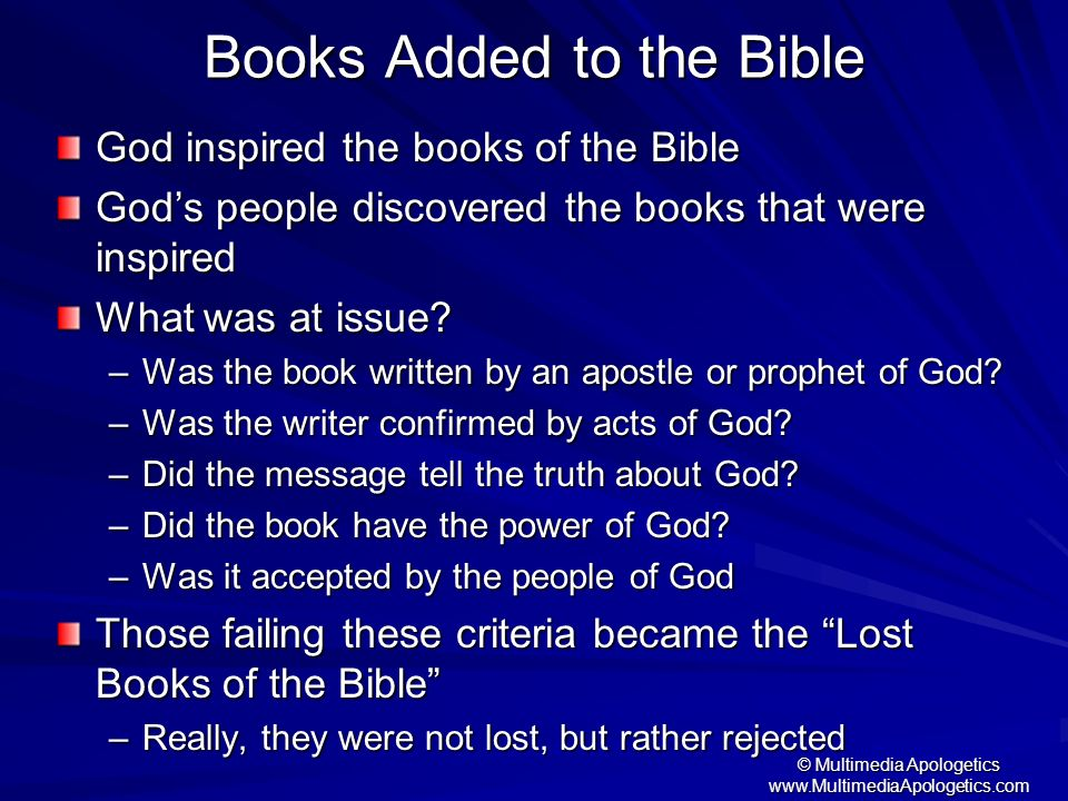 © Multimedia Apologetics www.MultimediaApologetics.com Books Added to the Bible God inspired the books of the Bible Gods people discovered the books t